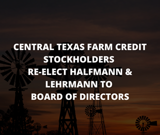 Central Texas Farm Credit Stockholders Re-Elect Halfmann & Lehrmann to Board of Directors